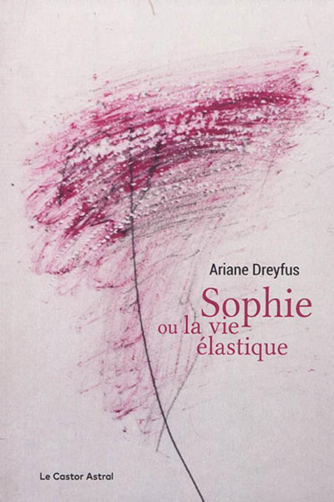 Sophie ou La vie élastique / Ariane Dreyfus | Dreyfus, Ariane (1958-....). Auteur