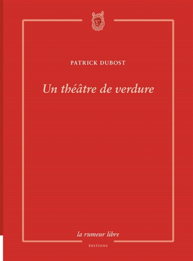 Un théâtre de verdure / Patrick Dubost | Dubost, Patrick (1957-....). Auteur