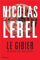 Le gibier : une meute ne lâche jamais sa proie / Nicolas Lebel | Lebel, Nicolas (1970-....). Auteur