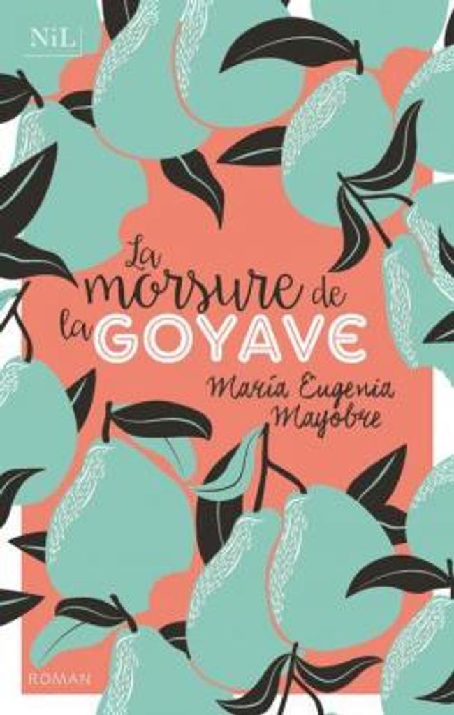 La morsure de la goyave : roman / Maria Eugenia Mayobre   Mayobre, Maria Eugenia (1976-....). Auteur