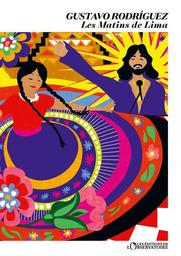 Les matins de Lima / Gustavo Rodriguez | Rodriguez, Gustavo (1968-....). Auteur