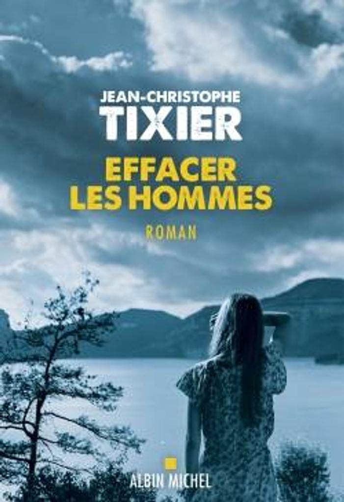 Effacer les hommes : roman / Jean-Christophe Tixier   Tixier, Jean-Christophe (1967-). Auteur