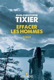 Effacer les hommes : roman / Jean-Christophe Tixier | Tixier, Jean-Christophe (1967-). Auteur