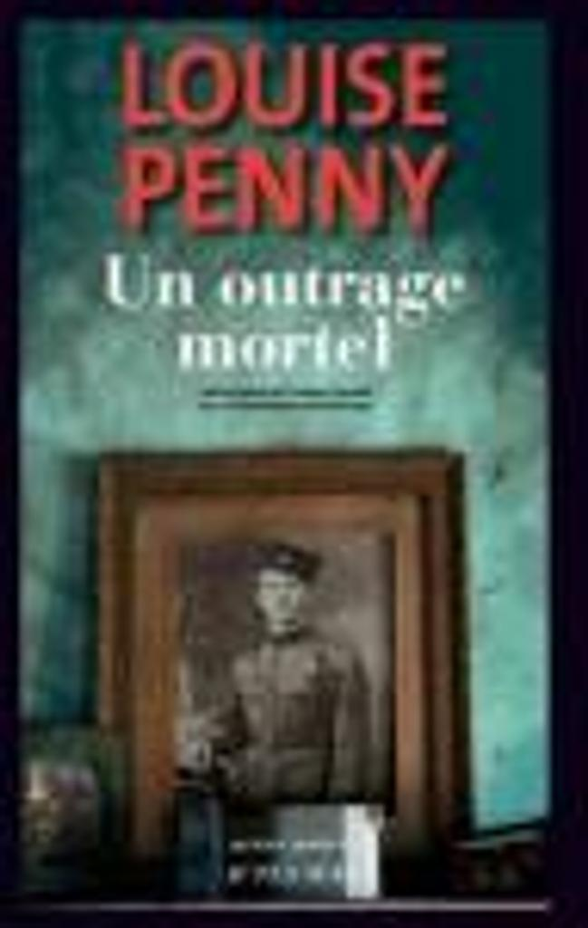 Un outrage mortel / Louise Penny | Penny, Louise (1958-....). Auteur