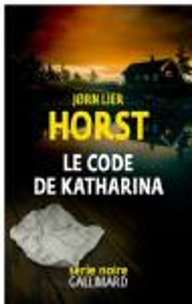 Le code de Katharina / Jorn Lier Horst | Horst, Jorn Lier (1970-....). Auteur