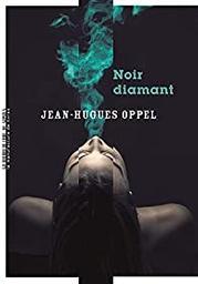 Noir diamant / Jean-Hugues Oppel | Oppel, Jean-Hugues (1957-....). Auteur