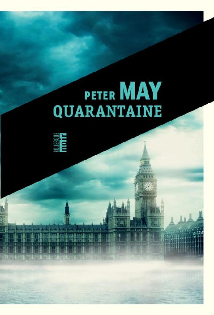Quarantaine : roman / Peter May   May, Peter (1951-....) - romancier. Auteur
