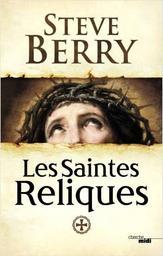 Les saintes reliques / Steve Berry | Berry, Steve (1955-....). Auteur