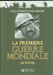 La Première guerre mondiale : l'éclatement du monde | Winter, Jay (1945-....). Auteur