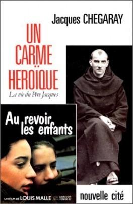Un Carme héroïque : la vie du Père Jacques   Chegaray, Jacques (1916-1993). Auteur