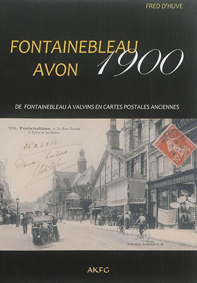 Fontainebleau Avon 1900 : de Fontainebleau à Valvins en cartes postales | Huve, Fred d' (19..-). Auteur