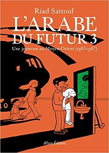 L'Arabe du futur. 3, Une Jeunesse au Moyen-orient, 1985-1987 | Sattouf, Riad (1978-....). Auteur