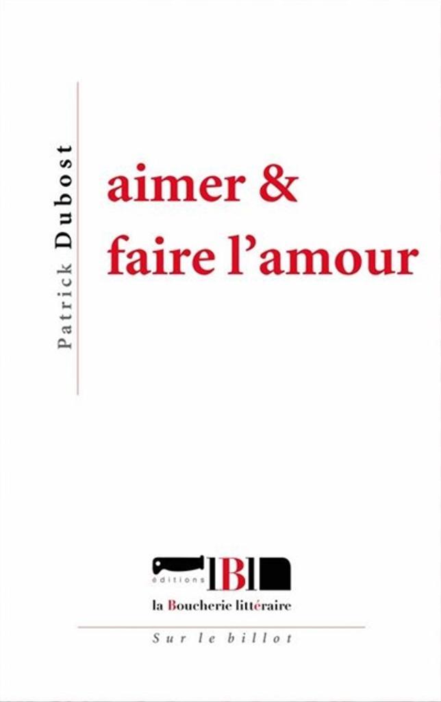 Aimer et faire l'amour / Patrick Dubost   Dubost, Patrick (1957-....). Auteur
