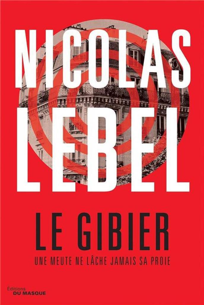 Le gibier : une meute ne lâche jamais sa proie / Nicolas Lebel   Lebel, Nicolas (1970-....). Auteur